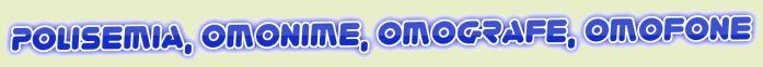 Polisemia, omonime, omografe, omofone